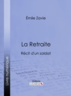 La Retraite : Recit d'un soldat - eBook