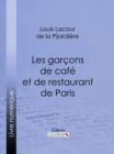 Les garcons de cafe et de restaurant de Paris - eBook