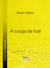 A coups de fusil - eBook