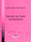 Secrets du foyer domestique - eBook