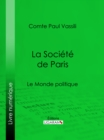 La Societe de Paris : Le Monde politique - eBook