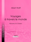 Voyages a travers le monde : Memoires d'un Parisien - eBook
