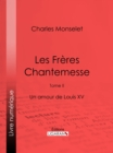 Les Freres Chantemesse : Tome II - Un amour de Louis XV - eBook