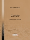 Carlyle : L'Homme et l'Oeuvre - eBook