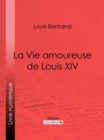 La Vie amoureuse de Louis XIV - eBook