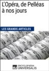 L'Opera, de Pelleas a nos jours : Les Grands Articles d'Universalis - eBook