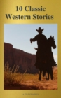 10 Classic Western Stories (Best Navigation, Active TOC) (A to Z Classics) - eBook
