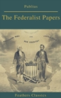 The Federalist Papers (Best Navigation, Active TOC) (Feathers Classics) - eBook