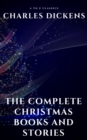 The Complete Christmas Books and Stories - eBook