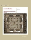 Decorated Revisited : English Architectural Style in Context, 1250-1400 - Book