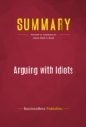 Summary: Arguing with Idiots : Review and Analysis of Glenn Beck's Book - eBook