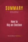 Summary: How to Rig an Election : Review and Analysis of Allen Raymond's Book - eBook