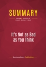 Summary: It's Not as Bad as You Think : Review and Analysis of Brian S. Wesbury's Book - eBook