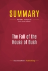 Summary: The Fall of the House of Bush : Review and Analysis of Craig Unger's Book - eBook