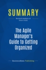 Summary: The Agile Manager's Guide to Getting Organized : Review and Analysis of Olson's Book - eBook