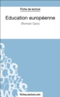 Education europeenne de Romain Gary (Fiche de lecture) : Analyse complete de l'oeuvre - eBook