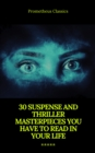 30 Suspense and Thriller Masterpieces (Active TOC) (Prometheus Classics) - eBook