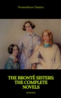 The Bronte Sisters: The Complete Novels - eBook