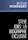 Resume: Steve Jobs: La Biographie exclusive - Walter Isaacson : Biographie exclusive - eBook