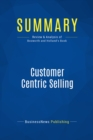 Summary: Customer Centric Selling : Review and Analysis of Bosworth and Holland's Book - eBook