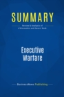 Summary: Executive Warfare : Review and Analysis of d'Alessandro and Owens' Book - eBook