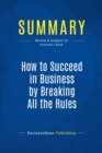 Summary: How to Succeed in Business by Breaking All the Rules : Review and Analysis of Kennedy's Book - eBook