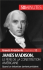 James Madison, le pere de la Constitution americaine : Quand un theoricien devient president - eBook
