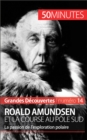 Roald Amundsen et la course au pole Sud : La passion de l'exploration polaire - eBook