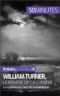 William Turner, le peintre de la lumiere : Le sublime au coeur du romantisme - eBook