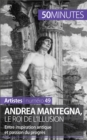 Andrea Mantegna, le roi de l'illusion : Entre inspiration antique et passion du progres - eBook