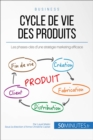 Cycle de vie des produits : Les phases-cles d'une strategie marketing efficace - eBook