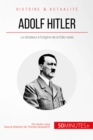 Adolf Hitler : Le dictateur a l'origine de la folie nazie - eBook
