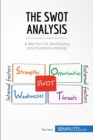 The SWOT Analysis : A key tool for developing your business strategy - eBook