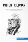 Milton Friedman : Nobel Prize-winning economist and free market advocate - eBook