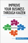 Improve Your Business Through Kaizen : Boost your results with continuous improvement - eBook