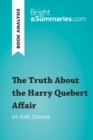 The Truth About the Harry Quebert Affair by Joel Dicker (Book Analysis) : Detailed Summary, Analysis and Reading Guide - eBook