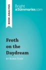 Froth on the Daydream by Boris Vian (Book Analysis) : Detailed Summary, Analysis and Reading Guide - eBook