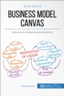 Business Model Canvas : Elaborer une strategie de developpement - eBook