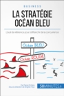 La Strategie Ocean Bleu : L'outil de reference pour s'affranchir de la concurrence - eBook