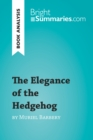 The Elegance of the Hedgehog by Muriel Barbery (Book Analysis) : Detailed Summary, Analysis and Reading Guide - eBook