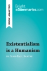 Existentialism is a Humanism by Jean-Paul Sartre (Book Analysis) : Detailed Summary, Analysis and Reading Guide - eBook