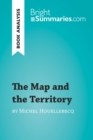 The Map and the Territory by Michel Houellebecq (Book Analysis) : Detailed Summary, Analysis and Reading Guide - eBook