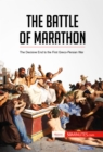 The Battle of Marathon : The Decisive End to the First Greco-Persian War - eBook