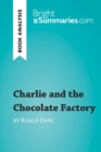 Charlie and the Chocolate Factory by Roald Dahl (Book Analysis) : Detailed Summary, Analysis and Reading Guide - eBook
