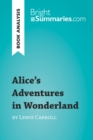 Alice's Adventures in Wonderland by Lewis Carroll (Book Analysis) : Detailed Summary, Analysis and Reading Guide - eBook