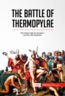 The Battle of Thermopylae : The Heroic Fall of Leonidas I and the 300 Spartans - eBook