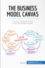 The Business Model Canvas : Let your business thrive with this simple model - eBook