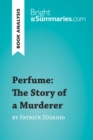 Perfume: The Story of a Murderer by Patrick Suskind (Book Analysis) : Detailed Summary, Analysis and Reading Guide - eBook