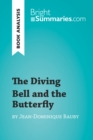 The Diving Bell and the Butterfly by Jean-Dominique Bauby (Book Analysis) : Detailed Summary, Analysis and Reading Guide - eBook