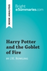 Harry Potter and the Goblet of Fire by J.K. Rowling (Book Analysis) : Detailed Summary, Analysis and Reading Guide - eBook